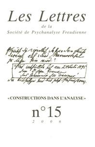 Daniel Koren - Les Lettres de la Société de Psychanalyse Freudienne N° 15/2006 : Constructions dans l'analyse.