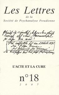 Hélène Oppenheim Gluckman et Monique David-Ménard - Les Lettres de la Société de Psychanalyse Freudienne N° 18/2007 : L'acte et la cure.