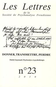 Patrick Guyomard et Hélène Oppenheim-Gluckman - Les Lettres de la Société de Psychanalyse Freudienne N° 23/2010 : Donner, transmettre, perdre.