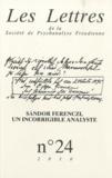 François Lévy et Philippe Porret - Les Lettres de la Société de Psychanalyse Freudienne N° 24/2010 : Sandor Ferenczi, un incorrigible analyste.