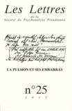 Patrick Guyomard et Philippe Porret - Les Lettres de la Société de Psychanalyse Freudienne N° 25/2011 : La pulsion et ses embarras.
