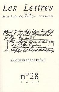 Philippe Porret - Les Lettres de la Société de Psychanalyse Freudienne N° 28/2012 : La guerre sans trêve.
