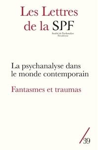 Patrick Guyomard - Les Lettres de la Société de Psychanalyse Freudienne N° 39/2018 : La psychanalyse dans le monde contemporain ; Fantasmes et traumas.