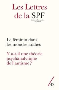 Patrick Guyomard - Les Lettres de la Société de Psychanalyse Freudienne N° 42/2019 : Y a-t-il une théorie psychanalytique de l'autisme ? / Du féminin dans les mondes arabes.
