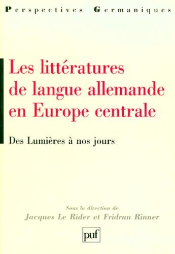 Jacques Le Rider et Fridrun Rinner - LES LITTERATURES DE LA LANGUE ALLEMANDE EN EUROPE CENTRALE. - Des Lumières à nos jours.