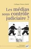 Alain Chastagnol et Marie-Christine de Percin - Les médias sous contrôle judiciaire ? - Actes du colloque Presse-Liberté 2006.