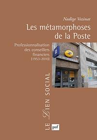 Nadège Vezinat - Les métamorphoses de la Poste - Professionnalisation des conseillers financiers (1953-2010).