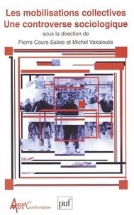 Pierre Cours-Salies et Michel Vakaloulis - Les mobilisations collectives - Une controverse sociologique.
