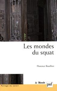 Florence Bouillon - Les mondes du squat - Anthropologie d'un habitat précaire.