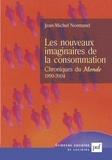 Jean-Michel Normand - Les nouveaux imaginaires de la consommation - Chroniques au Monde (1999-2004).