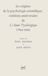 """Segui et  Fraisse - Les origines de la psychologie scientifique - Centième anniversaire de """"l'Année psychologique"""", 1894-1994."""