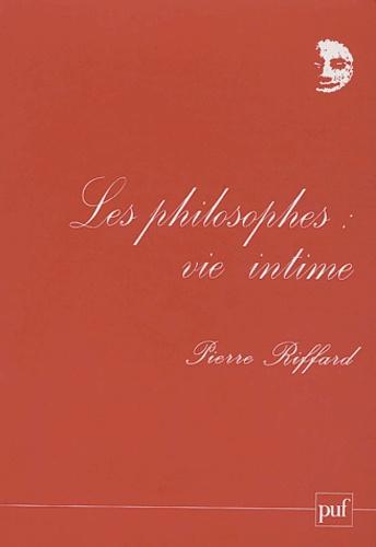 Pierre Riffard - Les philosophes : vie intime.