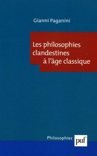 Gianni Paganini - Les philosophies clandestines de l'âge classique.