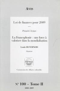 Louis Duvernois - Les Rapports du Sénat N° 100, Tome 2 : Avis Loi de finances pour 2009 - La Francophonie: une force à valoriser dans la mondialisation.