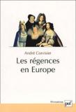 André Corvisier - Les régences en Europe. - Essai sur les délégations de pouvoirs souverains.