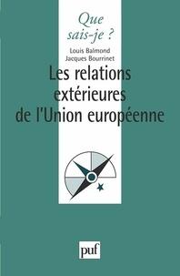 Louis Balmond et Jacques Bourrinet - Les relations extérieures de l'Union européenne.