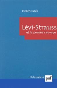 Frédéric Keck - Lévi-Strauss et la pensée sauvage.