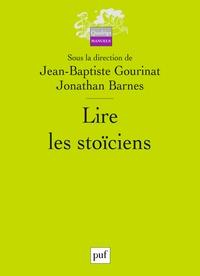 Jean-Baptiste Gourinat et Jonathan Barnes - Lire les stoïciens.