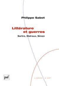 Philippe Sabot - Littérature et guerres - Sartre, Malraux, Simon.