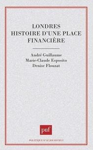 Marie-Claude Esposito et André Guillaume - Londres, histoire d'une place financière.