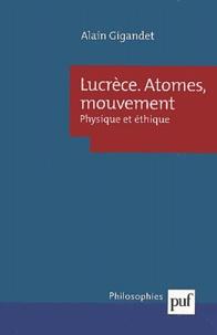 Alain Gigandet - Lucrèce, Atomes, mouvements. - Physique et éthique.