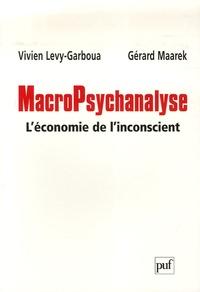 Vivien Lévy-Garboua et Gérard Maarek - MacroPsychanalyse - L'économie de l'inconscient.