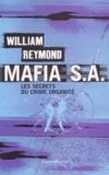William Reymond - Mafia S. - A. Les secrets du crime organisé.
