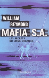 William Reymond - Mafia S. - A. Les secrets du crime organisé.