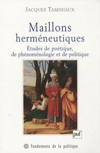 Jacques Taminiaux - Maillons herméneutiques - Etudes de poétique, de phénoménologie et de politique.