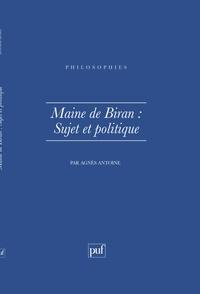Agnès Antoine - MAINE DE BIRAN. - Sujet et politique.