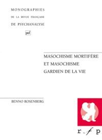 Benno Rosenberg - Masochisme mortifère et masochisme gardien de la vie.