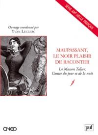 Yvan Leclerc - Maupassant, le noir plaisir de raconter - La Maison Tellier, Contes du jour et de la nuit.