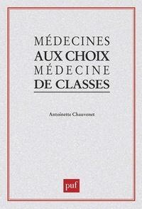 Antoinette Chauvenet - Médecines au choix, médecine de classes.