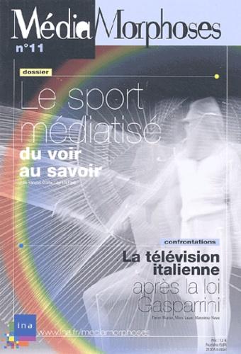 Jean-François Diana et Guy Lochard - MédiaMorphoses N° 11/2004 : Le sport médiatisé : du voir au savoir.