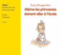 Susie Morgenstern - Même les princesses doivent aller à l'école. 1 CD audio