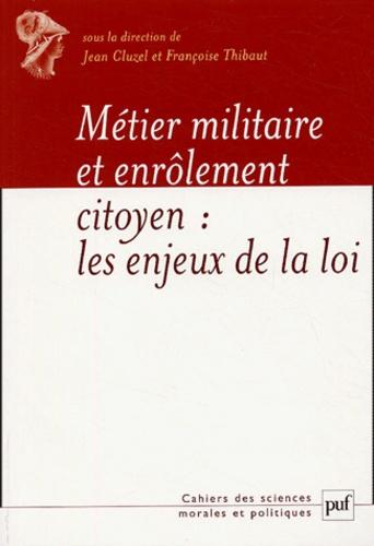 Jean Cluzel et Françoise Thibaud - Métier militaire et enrôlement citoyen : les enjeux de la loi du 28 octobre 1997.
