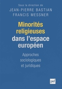 Jean-Pierre Bastian et Francis Messner - Minorités religieuses dans l'espace européen - Approches sociologiques et juridiques.