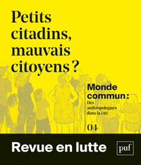 Florence Bouillon et Sarah Carton de Grammont - Monde commun : des anthropologues dans la cité N° 4 : Petits citadins, mauvais citoyens ?.