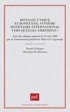 Christian de Boissieu et Daniel Lebègue - Monnaie unique européenne, système monétaire international - Vers quelles ambitions ?, actes du colloque.