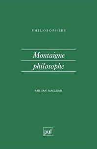 Ian Maclean - Montaigne philosophe.
