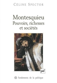 Céline Spector - Montesquieu - Pouvoirs, richesses et sociétés.