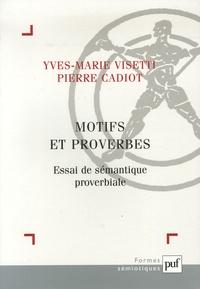 Pierre Cadiot et Yves-Marie Visetti - Motifs et proverbes - Essai de sémantique proverbiale.