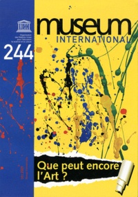 Unesco - Museum international N° 244, décembre 200 : Que peut encore l'art ?.