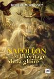Robert Morrissey - Napoléon et l'héritage de la gloire.