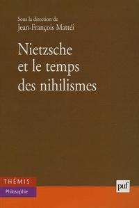 Jean-François Mattéi et  Collectif - Nietzsche et le temps des nihilismes.
