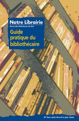 Pierre-Yves Sonalet et  Collectif - Notre Librairie N° Hors-série Avril- : Guide pratique du bibliothécaire.