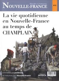 Laurent Veyssière et Christian Castellani - Nouvelle France N° 2 : La vie quotidienne en Nouvelle-France au temps de Champlain.