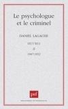 Daniel Lagache - Oeuvres / Daniel Lagache Tome  02 - Le Psychologue et le criminel.