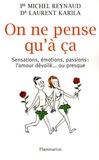 Michel Reynaud et Laurent Karila - On ne pense qu'à ça - Sensations, émotions, passions : l'amour dévoilé ou presque.
