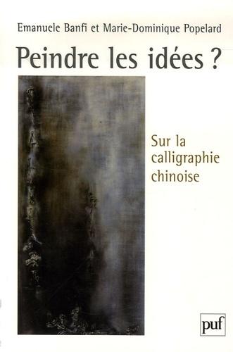 Emanuele Banfi et Marie-Dominique Popelard - Peindre les idées ? - Sur la calligraphie chinoise.